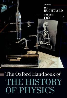 The Oxford Handbook of the History of Physics - Oxford Handbooks (Hardback)
