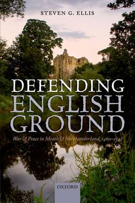 Defending English Ground: War and Peace in Meath and Northumberland, 1460-1542 (Hardback)