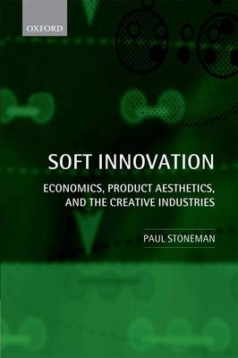Soft Innovation: Economics, Product Aesthetics, and the Creative Industries (Paperback)
