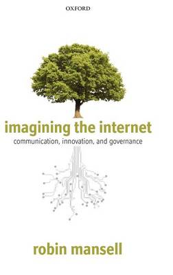 Imagining the Internet: Communication, Innovation, and Governance (Hardback)