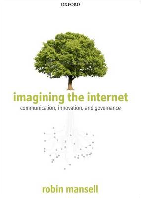 Imagining the Internet: Communication, Innovation, and Governance (Paperback)