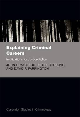 Explaining Criminal Careers: Implications for Justice Policy - Clarendon Studies in Criminology (Hardback)