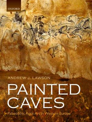 Painted Caves: Palaeolithic Rock Art in Western Europe (Hardback)