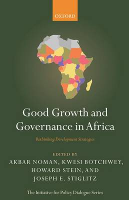 Good Growth and Governance in Africa: Rethinking Development Strategies - Initiative for Policy Dialogue (Hardback)