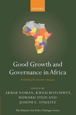 Good Growth and Governance in Africa: Rethinking Development Strategies - Initiative for Policy Dialogue (Paperback)