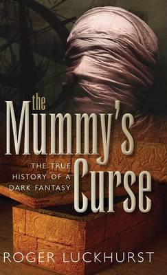 The Mummy's Curse: The true history of a dark fantasy (Hardback)