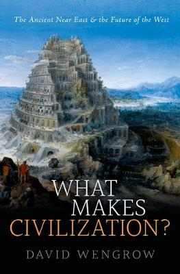 What Makes Civilization?: The Ancient Near East and the Future of the West (Paperback)