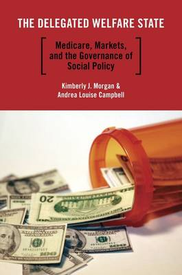 The Delegated Welfare State: Medicare, Markets, and the Governance of Social Policy - Studies in Postwar American Political Development 1 (Hardback)