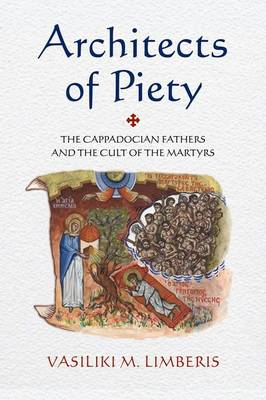 Architects of Piety: The Cappadocian Fathers and the Cult of the Martyrs (Hardback)