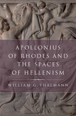 Apollonius of Rhodes and the Spaces of Hellenism - Classical Culture and Society (Hardback)