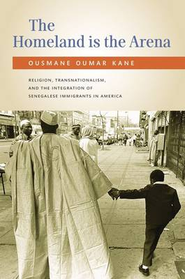 The Homeland Is the Arena: Religion and Senegalese Immigrants in America (Hardback)