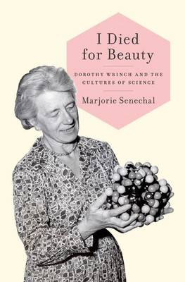 I Died for Beauty: Dorothy Wrinch and the Cultures of Science (Hardback)