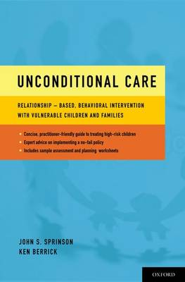 Unconditional Care: Relationship-Based, Behavioral Intervention with Vulnerable Children and Families (Paperback)