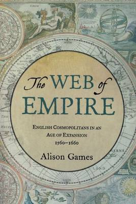 The Web of Empire: English Cosmopolitans in an Age of Expansion, 1560-1660 (Paperback)
