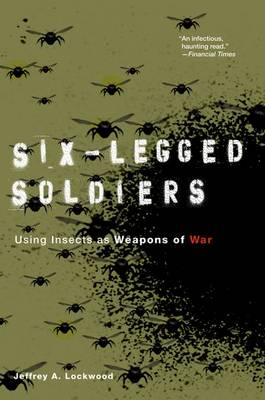 Six-Legged Soldiers: Using Insects as Weapons of War (Paperback)