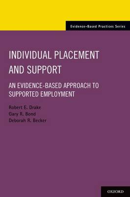 Individual Placement and Support: An Evidence-Based Approach to Supported Employment - Evidence-Based Practices (Paperback)