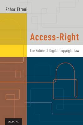 Access-Right: The Future of Digital Copyright Law (Hardback)