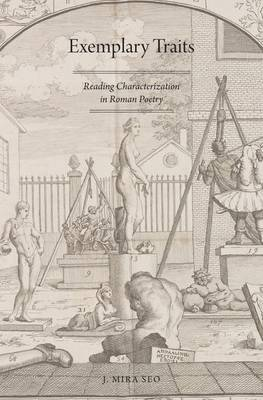 Exemplary Traits: Reading Characterization in Roman Poetry (Hardback)