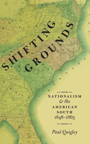 Shifting Grounds: Nationalism and the American South, 1848-1865 (Hardback)