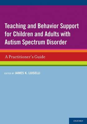 Teaching and Behavior Support for Children and Adults with Autism Spectrum Disorder: A Practitioner's Guide (Paperback)