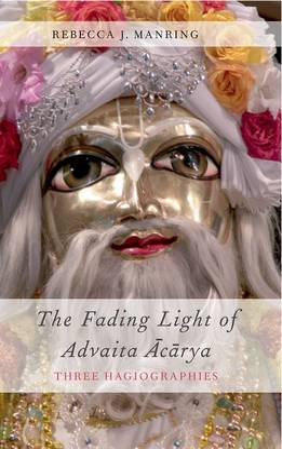 The Fading Light of Advaita Acarya: Three Hagiographies - AAR Religions in Translation (Hardback)