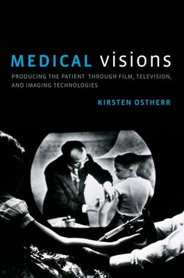 Medical Visions: Producing the Patient Through Film, Television, and Imaging Technologies (Paperback)