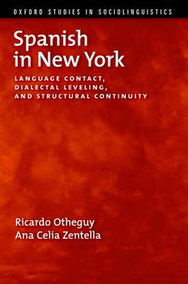 Spanish in New York: Language Contact, Dialectal Leveling, and Structural Continuity - Oxford Studies in Sociolinguistics (Paperback)