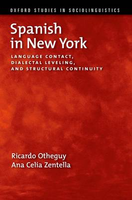 Spanish in New York: Language Contact, Dialectal Leveling, and Structural Continuity - Oxford Studies in Sociolinguistics (Hardback)