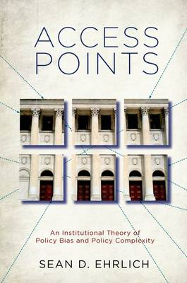 Access Points: An Institutional Theory of Policy Bias and Policy Complexity (Hardback)