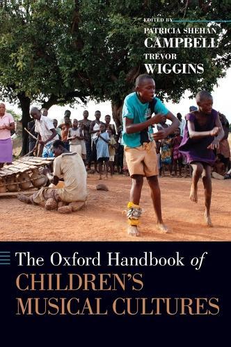 The Oxford Handbook of Children's Musical Cultures - Oxford Handbooks (Hardback)