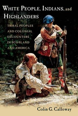 White People, Indians, and Highlanders: Tribal People and Colonial Encounters in Scotland and America (Paperback)