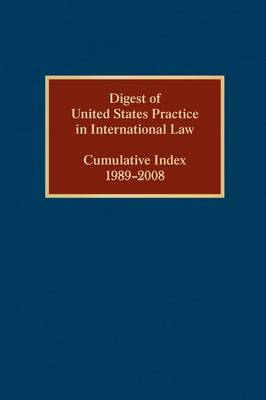 Digest of United States Practice in International Law, Cumulative Index 1989-2008 - DIGEST OF US PRACTICE IN INT LAW (Hardback)