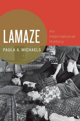 Lamaze: An International History - Oxford Studies in International History (Hardback)