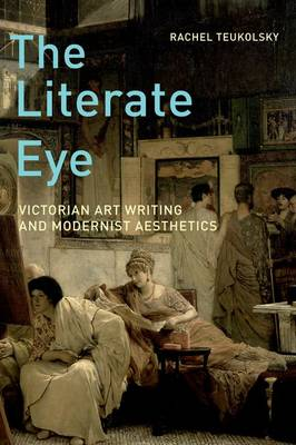 The Literate Eye: Victorian Art Writing and Modernist Aesthetics (Paperback)