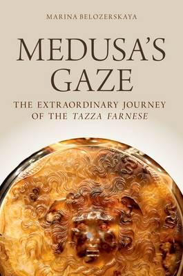 Medusa's Gaze: The Extraordinary Journey of the Tazza Farnese - Emblems of Antiquity (Hardback)