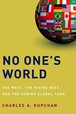 No One's World: The West, the Rising Rest, and the Coming Global Turn (Hardback)