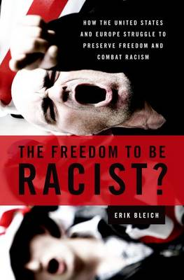 The Freedom to Be Racist?: How the United States and Europe Struggle to Preserve Freedom and Combat Racism (Paperback)