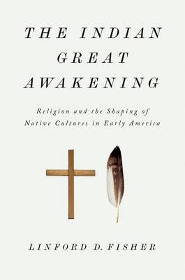 The Indian Great Awakening: Religion and the Shaping of Native Cultures in Early America (Hardback)
