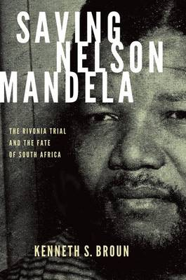 Saving Nelson Mandela: The Rivonia Trial and the Fate of South Africa - Pivotal Moments in World History (Hardback)
