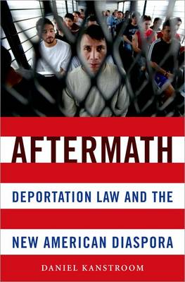 Aftermath: Deportation Law and the New American Diaspora (Hardback)