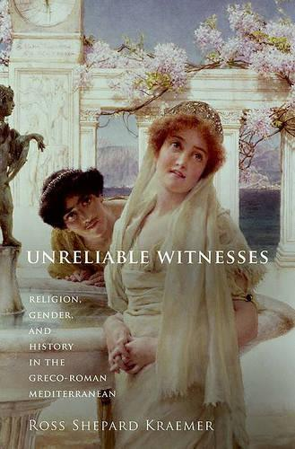 Unreliable Witnesses: Religion, Gender, and History in the Greco-Roman Mediterranean (Hardback)