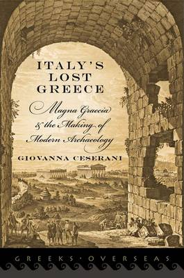 Italy's Lost Greece: Magna Graecia and the Making of Modern Archaeology - Greeks Overseas (Hardback)