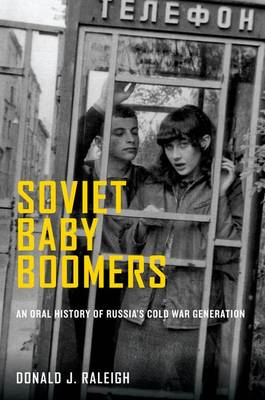 Soviet Baby Boomers: An Oral History of Russia's Cold War Generation - Oxford Oral History Series (Hardback)