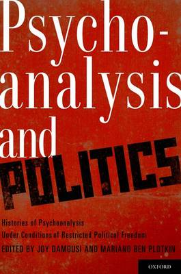 Psychoanalysis and Politics: Histories of Psychoanalysis Under Conditions of Restricted Political Freedom (Hardback)