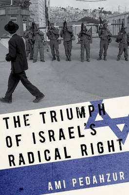 The Triumph of Israel's Radical Right (Hardback)