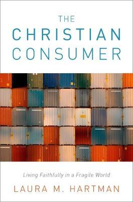 The Christian Consumer: Living Faithfully in a Fragile World (Hardback)
