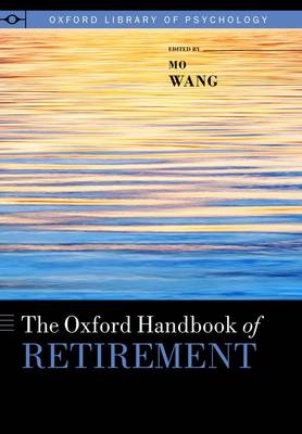The Oxford Handbook of Retirement - Oxford Library of Psychology (Hardback)