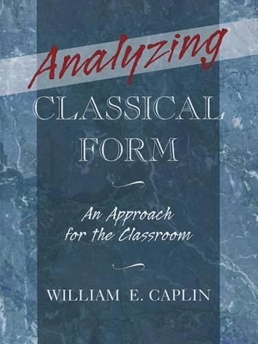 Analyzing Classical Form: An Approach for the Classroom (Hardback)