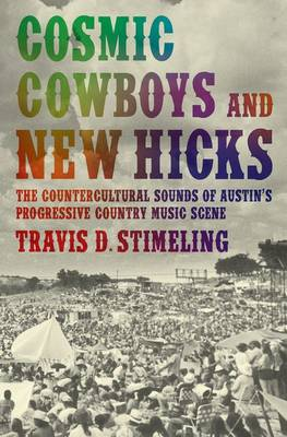 Cosmic Cowboys and New Hicks: The Countercultural Sounds of Austin's Progressive Country Music Scene (Hardback)