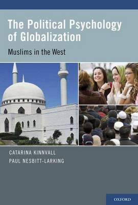 The Political Psychology of Globalization: Muslims in the West (Hardback)